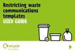 Recycle for London - Restricting Waste - Restricting waste communications templates user guide