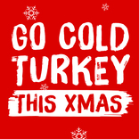 Give A Cluck DAY 1 JPEG - Go cold turkey this Christmas/Twrci oer amdani'r Nadolig hwn (English/Welsh)